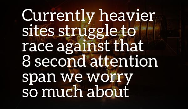 Heavier websites 8 second attention span
