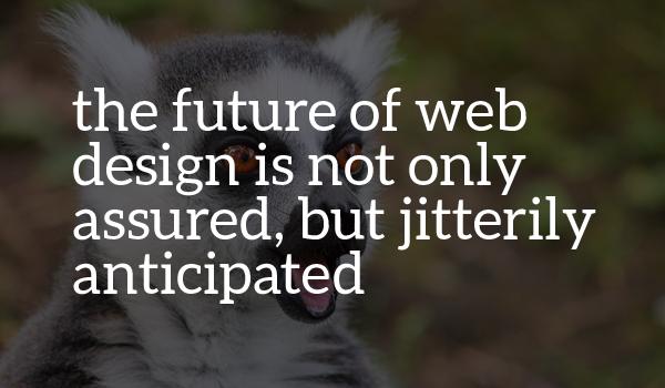 Future of web design is anticipated