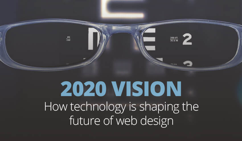 2020 Vision How Tech Shapes The Future Of Web Design In House Media